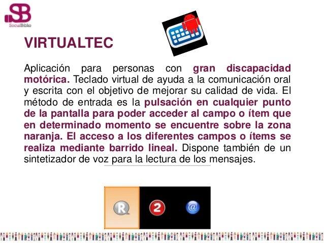 VIRTUALTECAplicación para personas con gran discapacidadmotórica. Teclado virtual de ayuda a la comunicación oraly escrita...