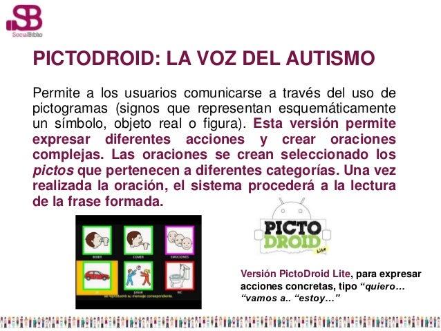 PICTODROID: LA VOZ DEL AUTISMOPermite a los usuarios comunicarse a través del uso depictogramas (signos que representan es...