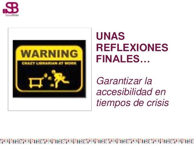 UNASREFLEXIONESFINALES…Garantizar laaccesibilidad entiempos de crisis