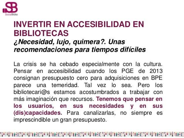 INVERTIR EN ACCESIBILIDAD ENBIBLIOTECAS¿Necesidad, lujo, quimera?. Unasrecomendaciones para tiempos difícilesLa crisis se ...