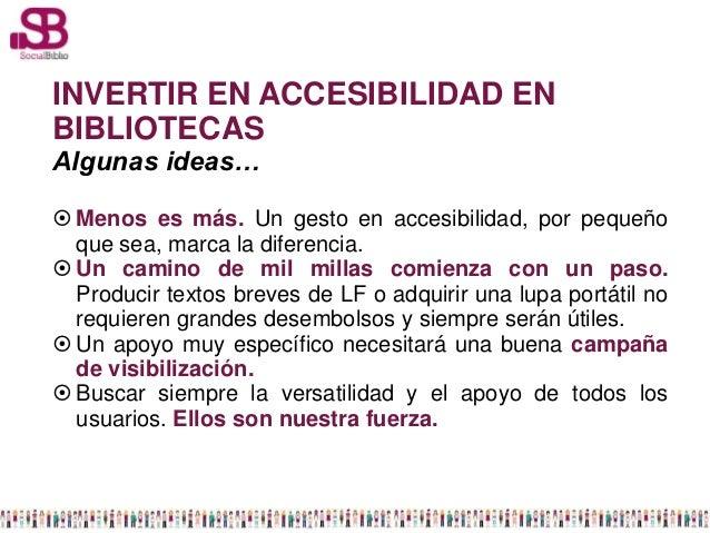 INVERTIR EN ACCESIBILIDAD ENBIBLIOTECASAlgunas ideas… Menos es más. Un gesto en accesibilidad, por pequeño  que sea, marc...
