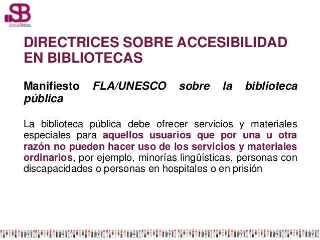 DIRECTRICES SOBRE ACCESIBILIDADEN BIBLIOTECASManifiesto     FLA/UNESCO         sobre    la   bibliotecapúblicaLa bibliotec...