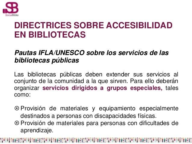 DIRECTRICES SOBRE ACCESIBILIDADEN BIBLIOTECASPautas IFLA/UNESCO sobre los servicios de lasbibliotecas públicasLas bibliote...