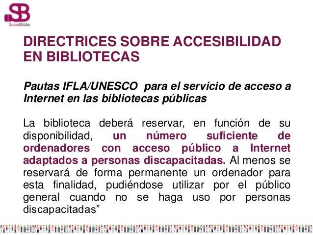 DIRECTRICES SOBRE ACCESIBILIDADEN BIBLIOTECASPautas IFLA/UNESCO para el servicio de acceso aInternet en las bibliotecas pú...