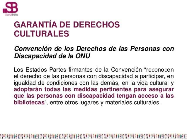 GARANTÍA DE DERECHOSCULTURALESConvención de los Derechos de las Personas conDiscapacidad de la ONULos Estados Partes firma...