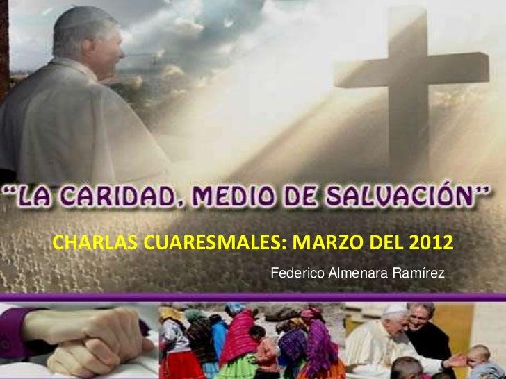 CHARLAS CUARESMALES: MARZO DEL 2012                  Federico Almenara Ramírez