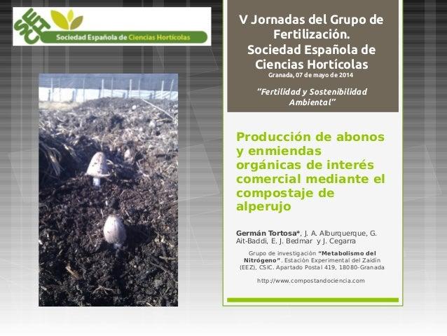 Producción de abonos y enmiendas orgánicas de interés comercial mediante el compostaje de alperujo Germán Tortosa*, J. A. ...