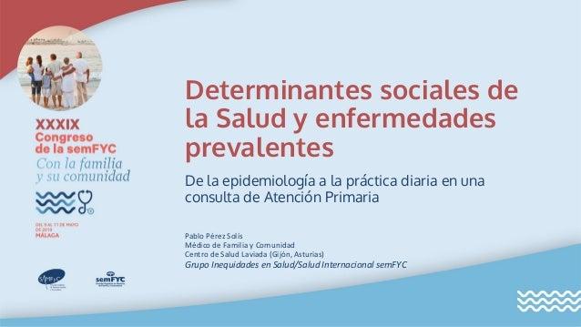 Determinantes sociales de la Salud y enfermedades prevalentes De la epidemiología a la práctica diaria en una consulta de ...