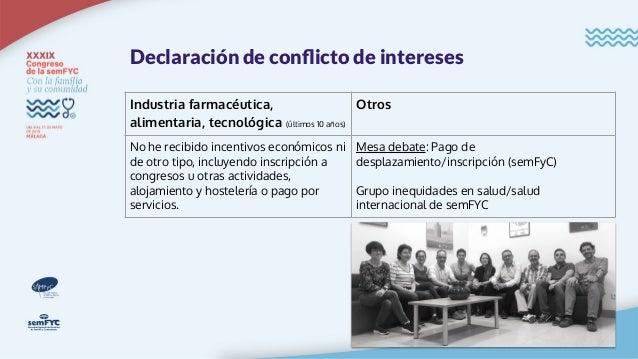 Declaración de conflicto de intereses Industria farmacéutica, alimentaria, tecnológica (últimos 10 años) Otros No he recibi...