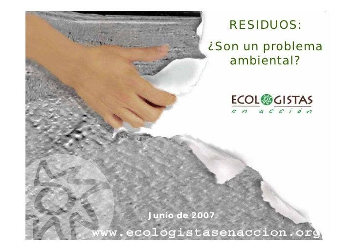 RESIDUOS:            ¿Son un problema               ambiental?     Junio de 2007