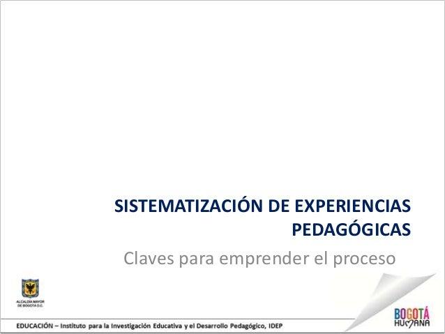 SISTEMATIZACIÓN DE EXPERIENCIASPEDAGÓGICASClaves para emprender el proceso