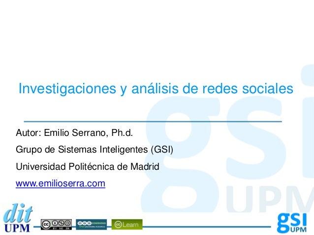Autor: Grupo de Sistemas Inteligentes Universidad Politécnica de Madrid Investigaciones y análisis de redes sociales Autor...