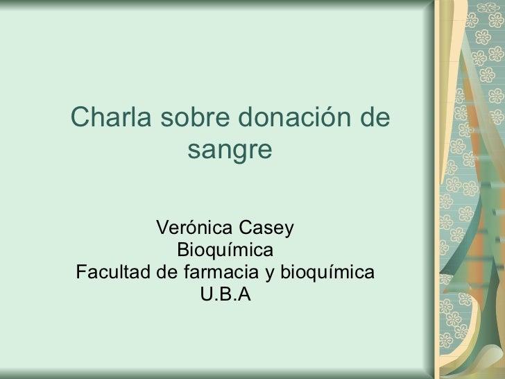 Charla sobre donación de sangre Verónica Casey Bioquímica Facultad de farmacia y bioquímica U.B.A