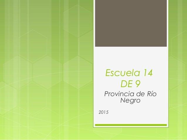 Escuela 14 DE 9 Provincia de Río Negro 2015