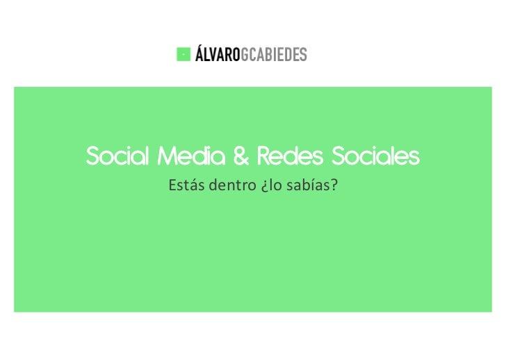Social Media & Redes Sociales       Estás dentro ¿lo sabías?