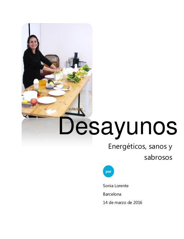 Desayunos por Sonia Lorente Barcelona 14 de marzo de 2016 Energéticos, sanos y sabrosos