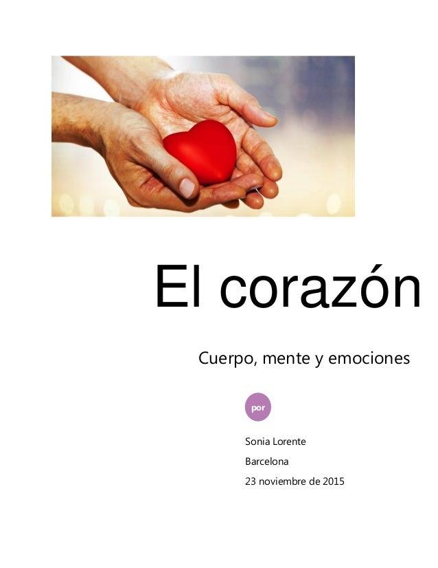 El corazón por Sonia Lorente Barcelona 23 noviembre de 2015 Cuerpo, mente y emociones