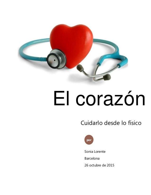 El corazón por Sonia Lorente Barcelona 26 octubre de 2015 Cuidarlo desde lo físico