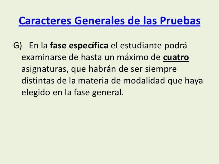 Caracteres Generales de las PruebasG) En la fase específica el estudiante podrá  examinarse de hasta un máximo de cuatro  ...