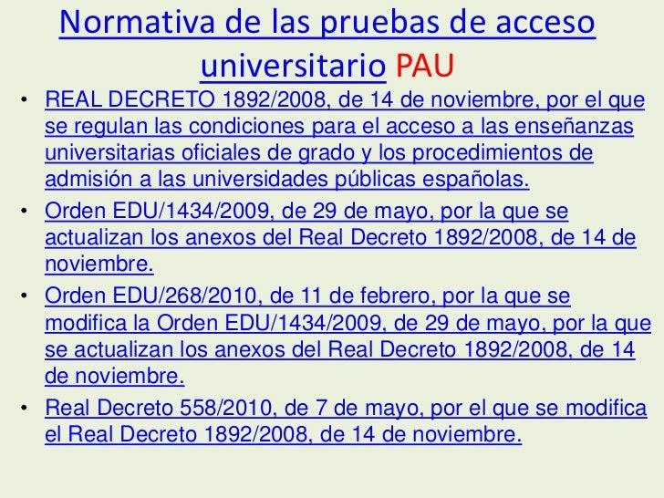 Normativa de las pruebas de acceso           universitario PAU• REAL DECRETO 1892/2008, de 14 de noviembre, por el que  se...