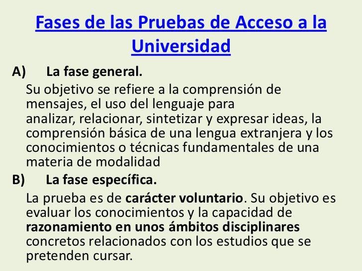 Fases de las Pruebas de Acceso a la               UniversidadA) La fase general.  Su objetivo se refiere a la comprensión ...