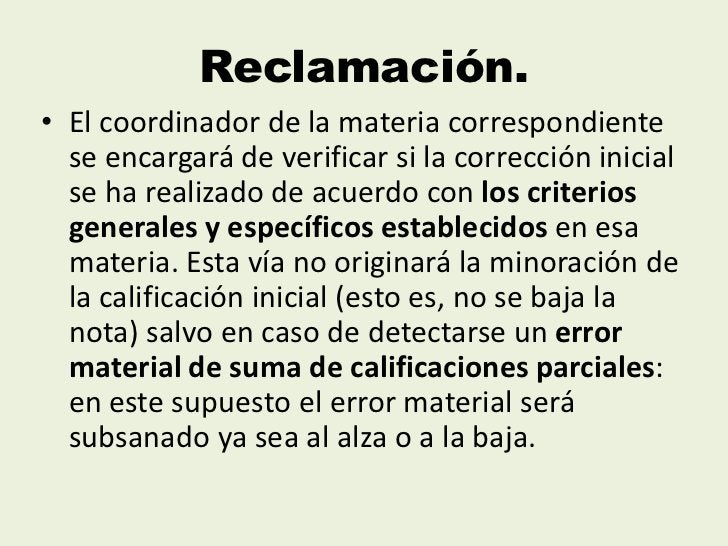 Reclamación.• El coordinador de la materia correspondiente  se encargará de verificar si la corrección inicial  se ha real...