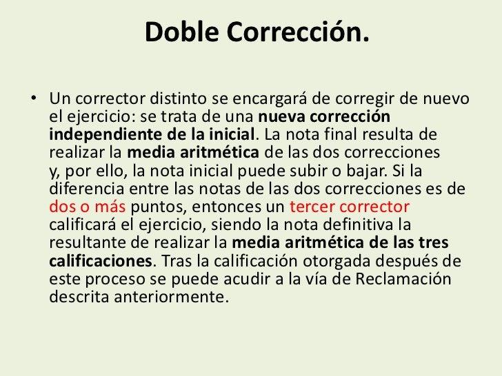Doble Corrección.• Un corrector distinto se encargará de corregir de nuevo  el ejercicio: se trata de una nueva corrección...