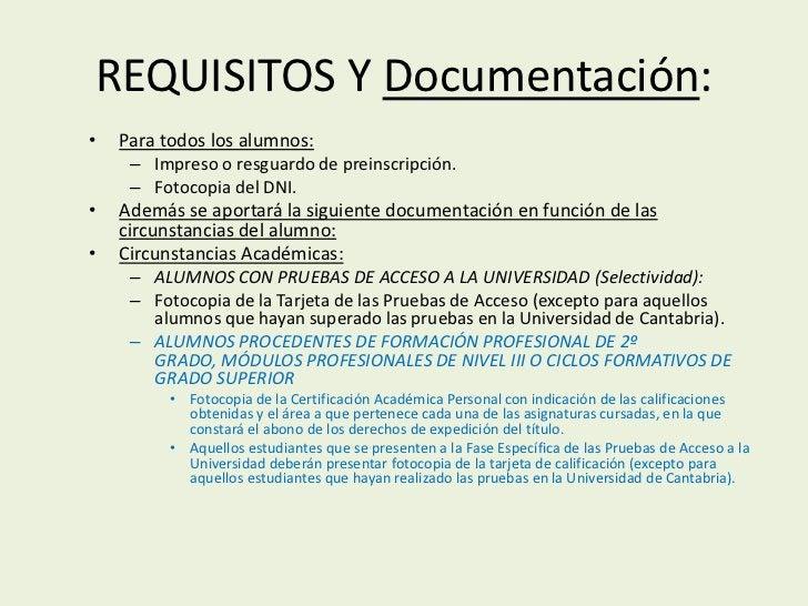 REQUISITOS Y Documentación:•   Para todos los alumnos:     – Impreso o resguardo de preinscripción.     – Fotocopia del DN...