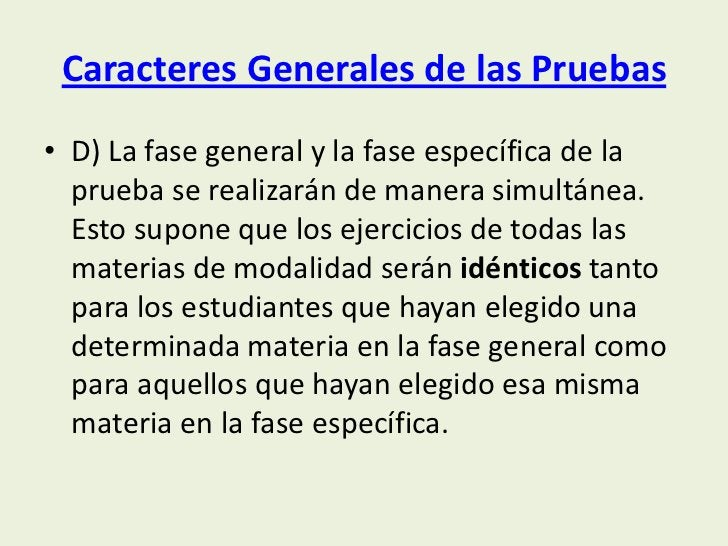 Caracteres Generales de las Pruebas• D) La fase general y la fase específica de la  prueba se realizarán de manera simultá...