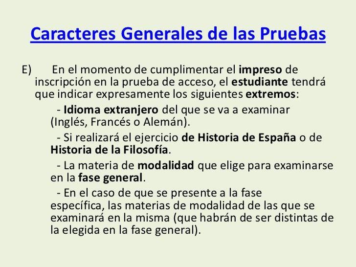 Caracteres Generales de las PruebasE)       En el momento de cumplimentar el impreso de     inscripción en la prueba de ac...