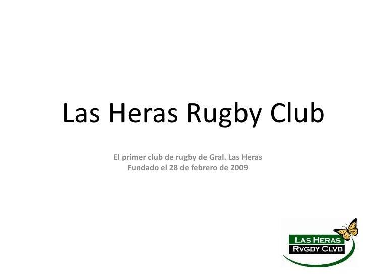 Las Heras Rugby Club   El primer club de rugby de Gral. Las Heras       Fundado el 28 de febrero de 2009