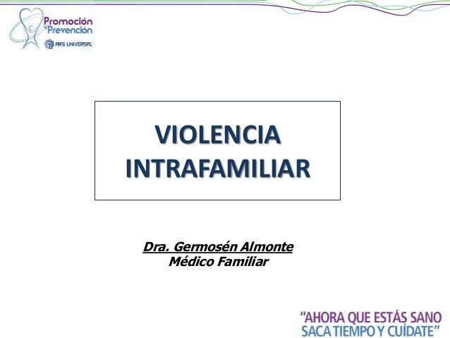 VIOLENCIA INTRAFAMILIAR Dra. Germosén Almonte Médico Familiar