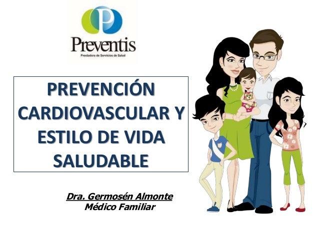 PREVENCIÓN CARDIOVASCULAR Y ESTILO DE VIDA SALUDABLE Dra. Germosén Almonte Médico Familiar