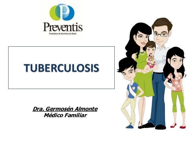 TUBERCULOSIS Dra. Germosén Almonte Médico Familiar