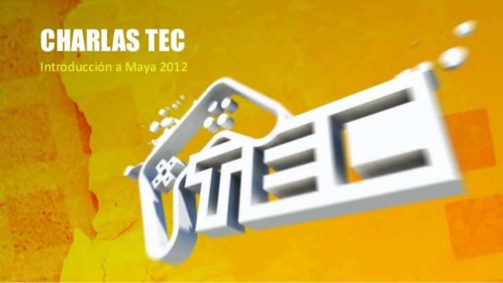 CHARLAS TECIntroducción a Maya 2012