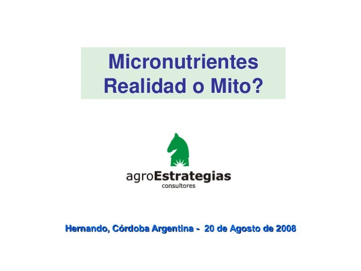 Micronutrientes        Realidad o Mito?Hernando, Córdoba Argentina - 20 de Agosto de 2008