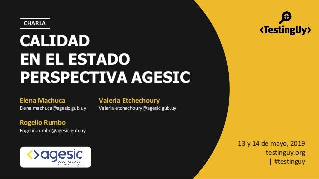 @twitterSpeaker1 | @twitterSpeaker2 | #testinguy CHARLA Elena Machuca Elena.machuca@agesic.gub.uy Valeria Etchechoury Vale...