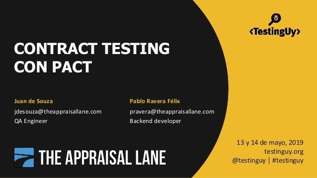 Juan de Souza | Pablo Ravera | #testinguy CONTRACT TESTING CON PACT Pablo Ravera Félix pravera@theappraisallane.com Backen...