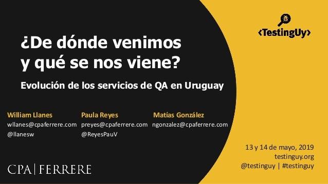@cpa_ferrere   #testinguy William Llanes wllanes@cpaferrere.com @llanesw Paula Reyes preyes@cpaferrere.com @ReyesPauV 13 y...