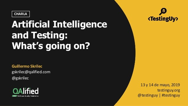 @gskrilec|@QAlifiedUy |#testinguy Artificial Intelligence and Testing: What's going on? GuillermoSkrilec gskrilec@qalif...