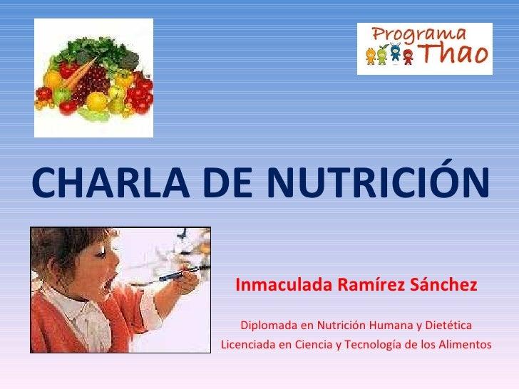 CHARLA DE NUTRICIÓN         Inmaculada Ramírez Sánchez           Diplomada en Nutrición Humana y Dietética       Licenciad...
