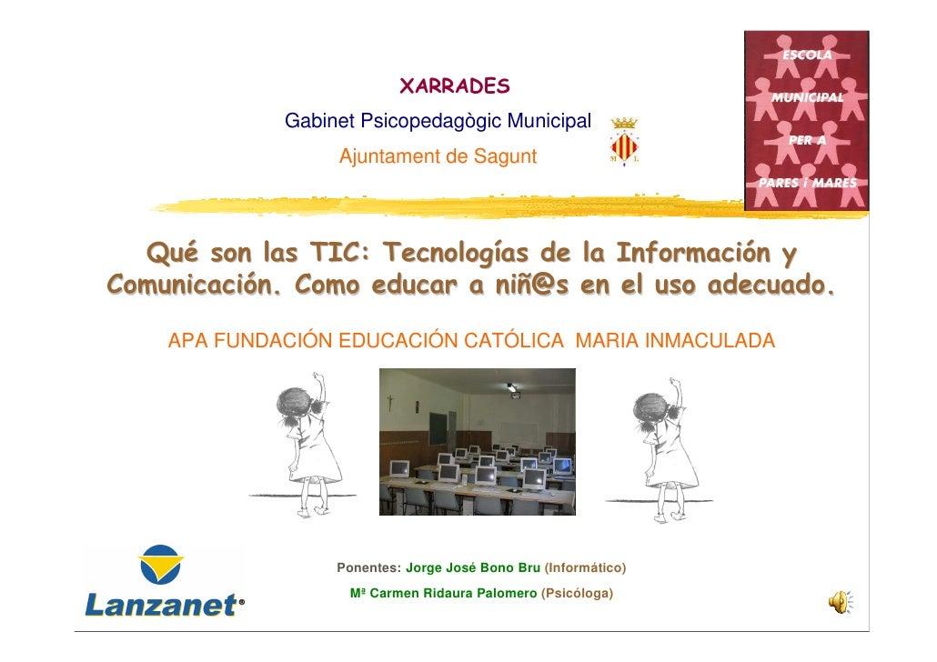 XARRADES             Gabinet Psicopedagògic Municipal                  Ajuntament de Sagunt  Qué son las TIC: Tecnologías ...