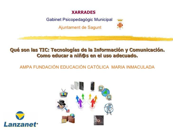 XARRADES              Gabinet Psicopedagògic Municipal                   Ajuntament de SaguntQué son las TIC: Tecnologías ...