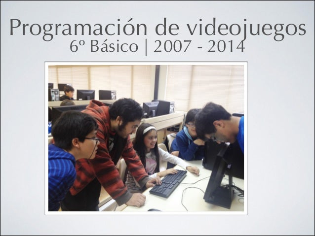 Programación de videojuegos 6º Básico   2007 - 2014
