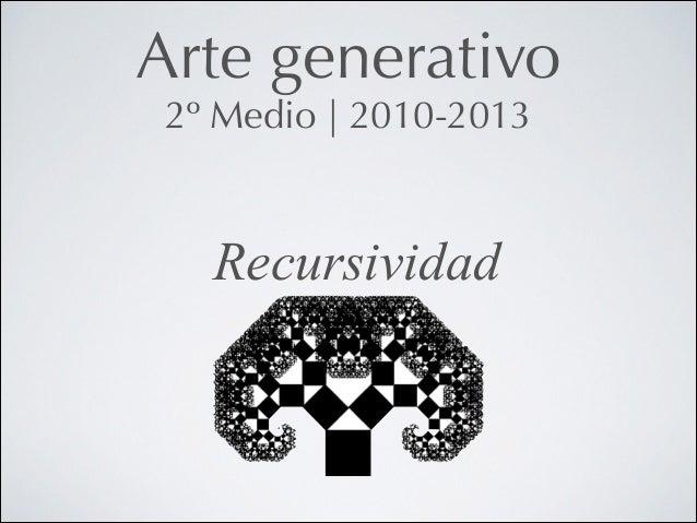 Arte generativo 2º Medio   2010-2013  Recursividad