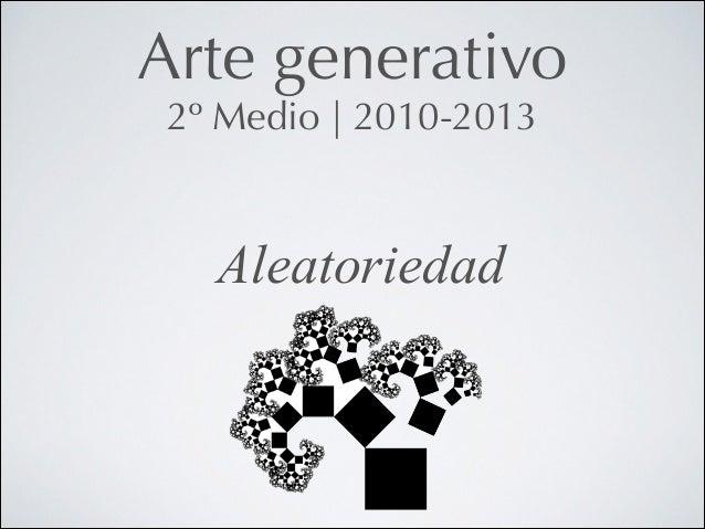 Arte generativo 2º Medio   2010-2013  Aleatoriedad