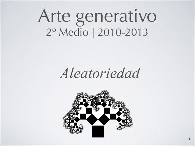 Arte generativo 2º Medio   2010-2013  Aleatoriedad  .