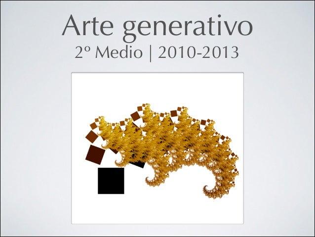 Arte generativo 2º Medio   2010-2013