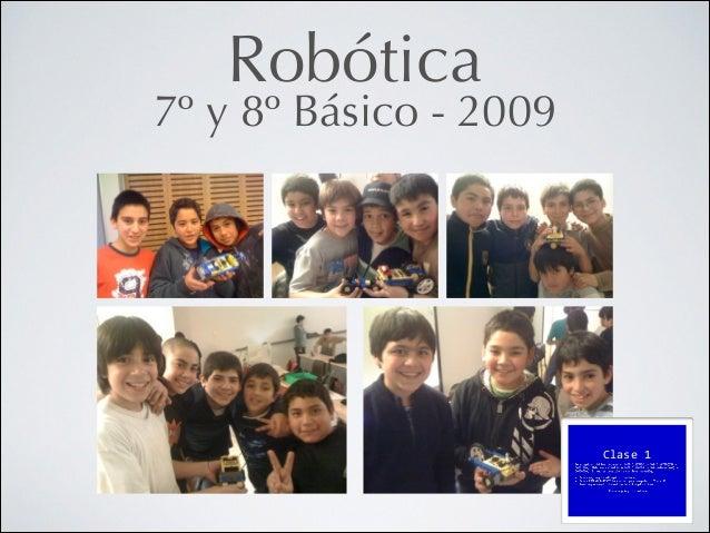 Robótica  7º y 8º Básico - 2009  Clase  1