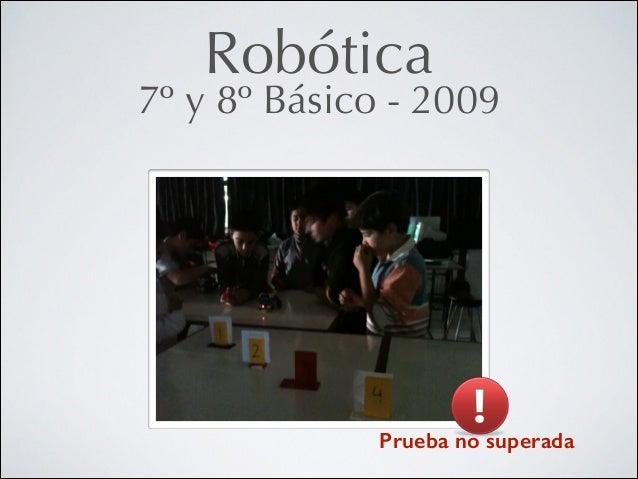 Robótica  7º y 8º Básico - 2009  Prueba no superada
